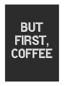But First Coffee  Prints Typography & Quotes