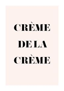 Creme De La Creme  Prints Typography & Quotes