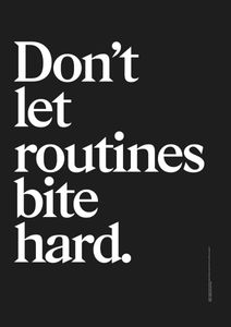 Dont Let Routines Bite Hard  Posters Texttavlor