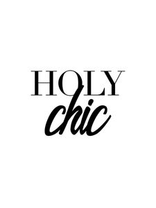 Holy Chic  Prints Typography & Quotes