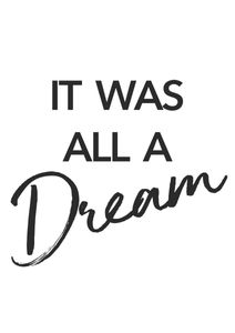 It Was All A Dream  Prints Typography & Quotes