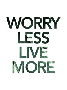 Worry Less Live More  Prints Typography & Quotes