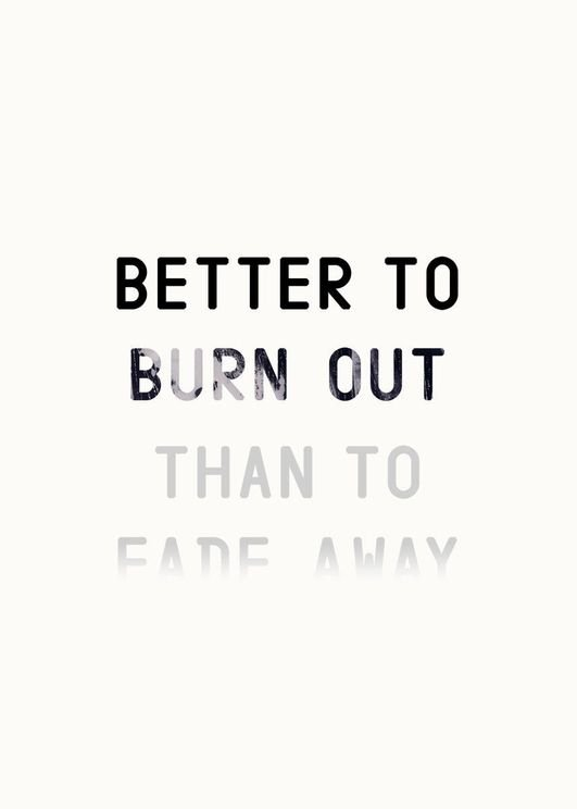 Better To Burn Out